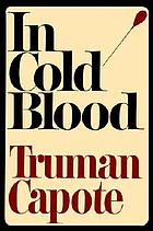 In cold blood : a true account of a multiple murder and its consnsequences