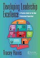 Developing leadership excellence : a practice guide for the new professional supervisor