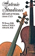 Antonio Stradivari, his life and work, 1644-1737, by  William Henry Hill