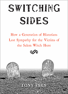 Switching sides : how a generation of historians lost sympathy for the victims of the Salem witch hunt