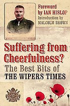 Suffering from cheerfulness : the best bits from the Wipers Times