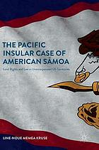 The Pacific insular case of American Sãmoa : land rights and law in unincorporated US territories