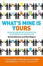 What's mine is yours : how collaborative consumption is changing the way we live