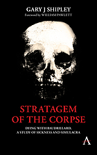 Stratagem of the Corpse : Dying with Baudrillard, a Study of Sickness and Simulacra