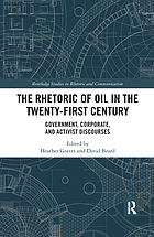 The rhetoric of oil in the twenty-first century : government, corporate, and activist discourses
