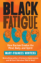 Black Fatigue : How Racism Erodes the Mind, Body, and Spirit.