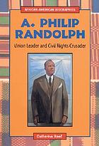A. Philip Randolph : union leader and civil rights crusader
