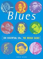 Blues : 100 essential CDs : the rough guide