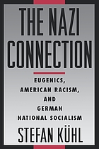 Nazi Connection Eugenics, American Racism, and German National Socialism
