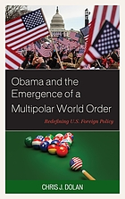 Obama and the emergence of a multipolar world order : redefining U.S. foreign policy