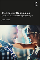 The ethics of hooking up : casual sex and moral philosophy on campus