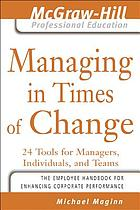 Managing in times of change : 24 lessons for leading individuals and teams through change