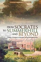 From Socrates to Summerhill and beyond : towards a philosophy of education for personal responsibility