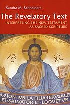 The revelatory text : interpreting the New Testament as sacred scripture