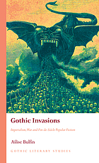 Gothic Invasions : imperialism, war and fin-de-siècle popular fiction