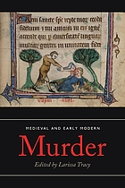Medieval and early modern murder : legal, literary and historical contexts