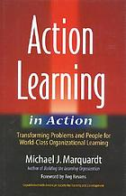 Action learning in action : transforming problems and people for world-class organizational learning