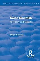Swiss Neutrality : Its History and Meaning.