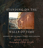 Standing on the walls of time : ancient art of Utah's cliffs and canyons