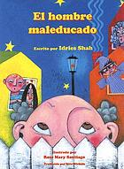 The man with bad manners / El hombre maleducado / Escrito por Idries Shah ; [ilustrado por Rose Mary Santiago ; traducido por Rita Wirkala.].