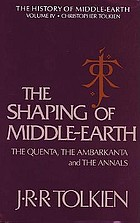 The shaping of Middle-earth : the Quenta, the Ambarkanta, and the annals, together with the earliest 'Silmarillion' and the first map