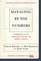Managing by the numbers a commonsense guide to understanding and using your company's financials ; an essential resource for growing businesses