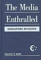 The media enthralled : Singapore revisited