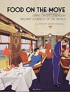 Food on the move : dining on the legendary railway journeys of the world