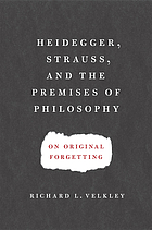 Heidegger, Strauss, and the premises of philosophy : on original forgetting