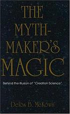 The mythmaker's magic : behind the illusion of