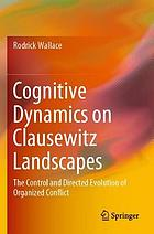 Cognitive dynamics on Clausewitz landscapes : the control and directed evolution of organized conflict