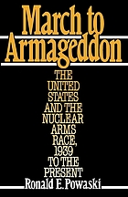 March to Armageddon : the United States and the nuclear arms race, 1939 to the present
