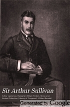 Sir Arthur Sullivan; life story, letters, and reminiscences,