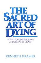 The sacred art of dying : how world religions understand death
