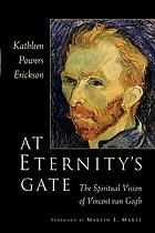 At eternity's gate : the spiritual vision of Vincent Van Gogh