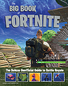 The big book of Fortnite : the deluxe unofficial guide to Battle Royale.
