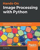 Hands-On Image Processing with Python : Expert Techniques for Advanced Image Analysis and Effective Interpretation of Image Data.