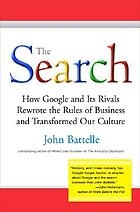 The search : how Google and its rivals rewrote the rules of business and transformed our culture