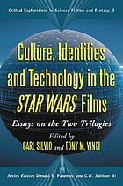 Culture, identities, and technology in the Star wars films : essays on the two trilogies