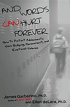 And words can hurt forever : how to protect adolescents from bullying, harassment, and emotional violence