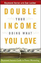 Double Your Income Doing What You Love: Raymond Aaron's Guide to Power Ment.
