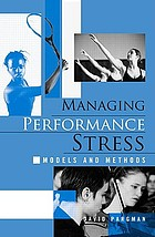 Managing performance stress : models and methods
