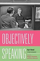 Objectively speaking : Ayn Rand interviewed
