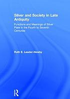 Silver and society in late antiquity : functions and meanings of silver plate in the fourth to seventh centuries