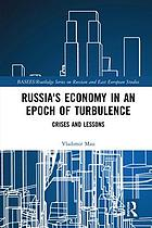 Russia's economy in an epoch of turbulence : crises and lessons