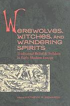 Werewolves, witches, and wandering spirits : traditional belief and folklore in early modern Europe