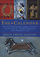 The calendar : the 5000-year struggle to align the clock and the heavens - and what happened to the missing ten days