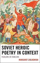 Soviet heroic poetry in context : folklore or fakelore