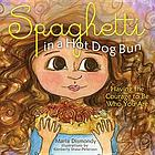 Spaghetti in a Hot Dog Bun : Having the Courage To Be Who You Are.