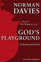 God's playground. Volume 1 : a history of Poland : in two volumes